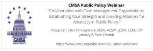 "CMSA Public Policy Webinar: ""Collaboration with Case Management Organizations: Establishing Your Strength and Creating Alliances for Advocacy in Public Policy"""
